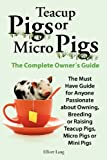 Teacup Pigs and Micro Pigs, the Complete Owner's Guide by Elliott Lang (2011-03-02)