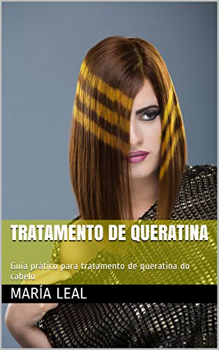 Tratamento de queratina: Guia prático para tratamento de queratina do cabelo (O mundo da beleza Livro 2) (Portuguese Edition)