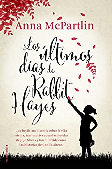Los últimos días de Rabbit Hayes (Novela) (Spanish Edition) by [McPartlin, Anna]