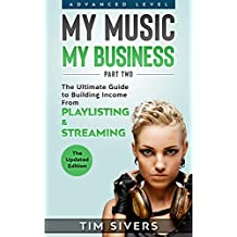 My Music – My Business: The Ultimate Guide to Building Income from Playlisting & Streaming (English Edition)