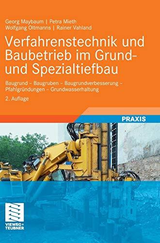 Verfahrenstechnik und Baubetrieb im Grund- und Spezialtiefbau: Baugrund - Baugruben - Baugrundverbesserung - Pfahlgründungen - Grundwasserhaltung