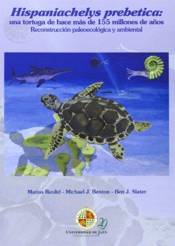 Hispaniachelys prebetica: una tortuga de hace más de 155 millones de años: Reconstrucción paleoecológica y ambiental (Juan Pérez de Moya) por Matías Reolid Pérez