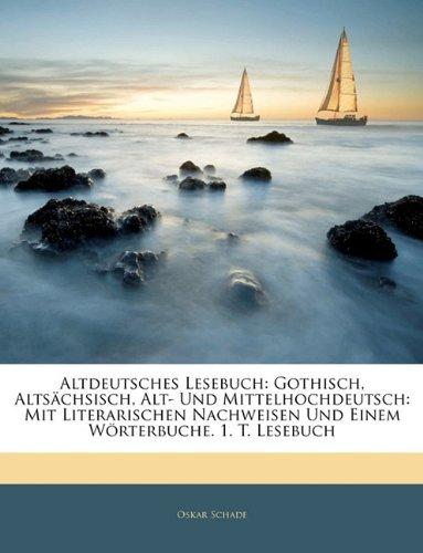 Altdeutsches Lesebuch: Gothisch, Altsächsisch, Alt- Und Mittelhochdeutsch: Mit Literarischen...