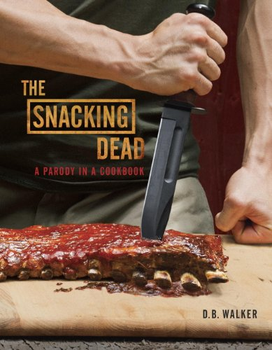 The Snacking Dead: A Parody in a Cookbook (English Edition)