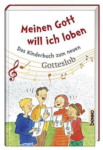 Meinen Gott will ich loben: Das Kinderbuch zum neuen Gotteslob (Katholische Gebet-buch Für Kinder)
