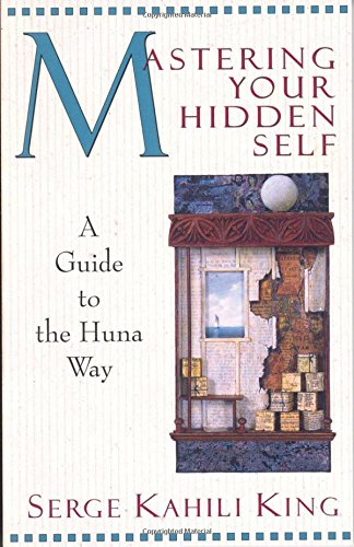 Mastering Your Hidden Self: A Guide to the Huna Way (Quest Books)