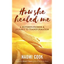 How She Healed Me: A Mother's Promise and Journey to Transformation