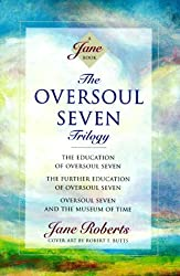 The Oversoul Seven Trilogy: The Education of Oversoul Seven, The Further Education of Oversoul Seven, Oversoul Seven and the Museum of Time (Roberts, Jane) by Jane Roberts (1995-06-12)
