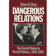 Dangerous Relations: The Soviet Union in World Politics, 1970-1982