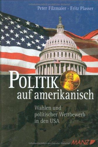 Politik auf amerikanisch: Wahlen und politischer Wettbewerb in den USA