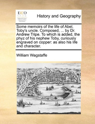 some-memoirs-of-the-life-of-abel-tobys-uncle-composed-by-dr-andrew-tripe-to-which-is-added-the-phyz-