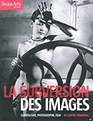 La subversion des images : Surréalisme, photographie, film au Centre Pompidou