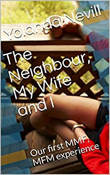 Book cover image for The Neighbour, My Wife and I - our first MMF, MFM experience