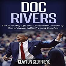 Doc Rivers: The Inspiring Life and Leadership Lessons of One of Basketball's Greatest Coaches