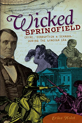 Wicked Springfield: Crime, Corruption & Scandal during the Lincoln Era (English Edition)