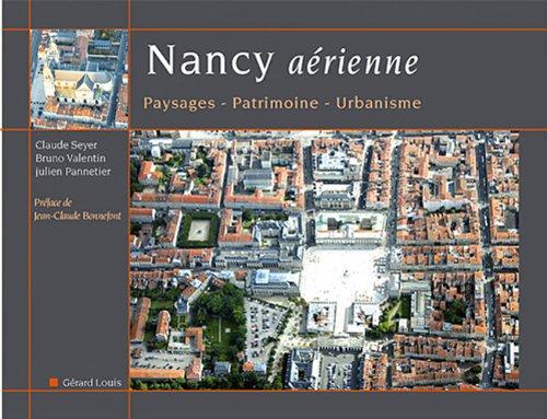 Nancy aérienne : Paysages, patrimoine, urbanisme par Claude Seyer, Bruno Valentin, Julien Pannetier