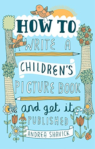 How to Write a Children's Picture Book and Get it Published, 2nd Edition (English Edition) por Andrea Shavick