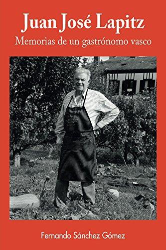 Juan José Lapitz, memorias de un gastrónomo vasco por Fernando Sánchez Gómez
