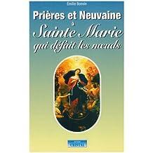 Prières et Neuvaines à Sainte Marie qui défait les noeuds de Emilie Bonvin (17 septembre 2007) Broché
