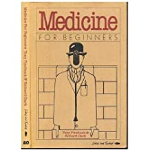 Medicine for Beginners (A Writers & Readers documentary comic book)