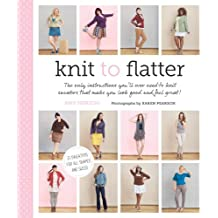 Knit to Flatter: The only instructions you'll ever need to knit sweaters that make you look good and feel great! (English Edition)