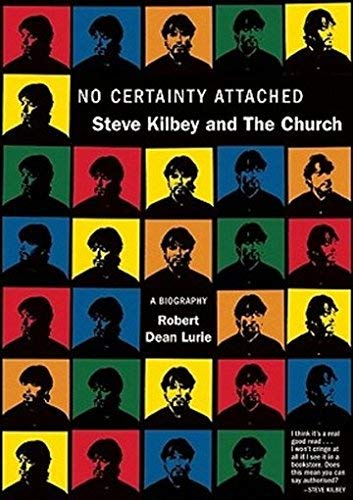 No Certainty Attached: Steve Kilbey and The Church by Robert Dean Lurie(2009-06-15)