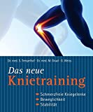 Das neue Knietraining: Schmerzfreie Kniegelenke, Beweglichkeit, Stabilität
