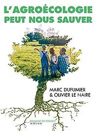 L'agroécologie peut nous sauver par Olivier Le Naire