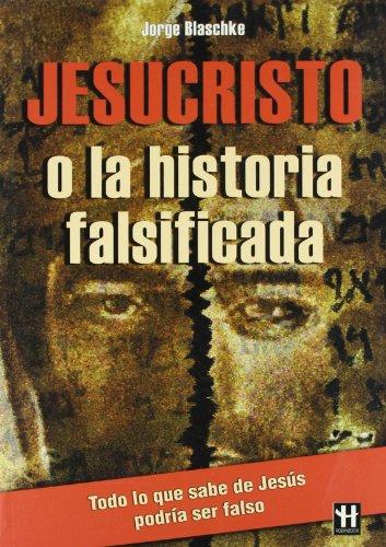 Jesucristo O La Historia Falsificada (Hermeticagrandes Emigmas) par Jorge Blaschke