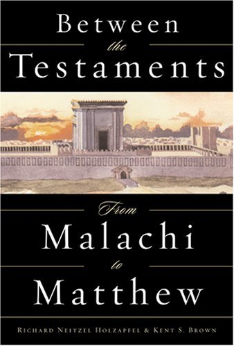 Between the Testaments: From Malachi to Matthew by S. Kent Brown (2002-11-06)