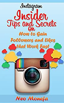 Instagram: Insider Tips And Secrets On How To Gain Followers And Likes That Work Fast (instagram For Business- Internet Marketing- Instagram For Business- ... Guide- Instagram Power) por Jaren Rapheal