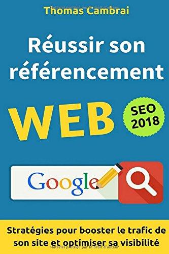 Réussir son référencement Web : Stratégies pour booster le trafic de son site et optimiser sa visibilité