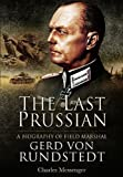 The Last Prussian: A Biography of Field Marshal Gerd Von Rundstedt by Charles Messenger (2011-10-20)