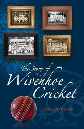 The Story of Wivenhoe Cricket por Jon Wiseman