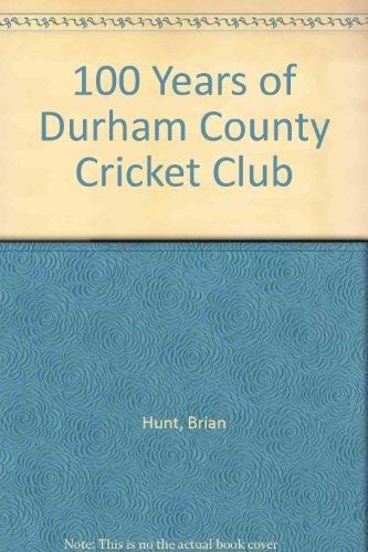 100 Years of Durham County Cricket Club por Brian Hunt
