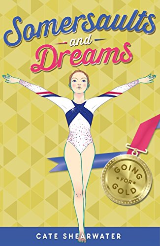 Somersaults and Dreams: Going for Gold: 50 por Cate Shearwater
