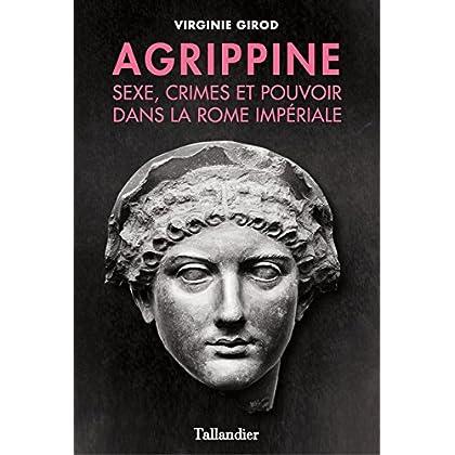 Agrippine - Sexe, crimes et pouvoir dans la Rome Impériale (BIOGRAPHIES)