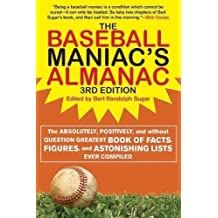 BASEBALL MANIACS ALMANAC 3/E (Baseball Maniac's Almanac: Absolutely, Positively & Without)