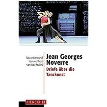 Jean Georges Noverre - Briefe über die Tanzkunst: Neu ediert und kommentiert von Ralf Stabel