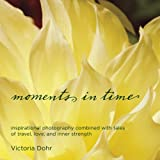 moments in time: inspirational photography combined with tales of travel, love, and inner strength