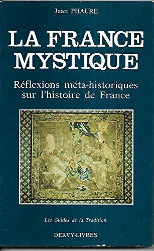 Phaure jean - La france mystique de la gaule  la fin des temps, rflexions mta-historiques sur l histoire de france