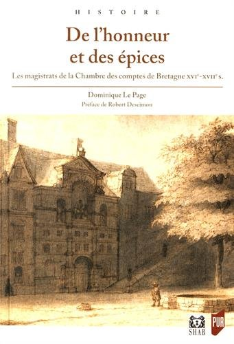 De l'honneur et des épices: Les magistrats de la Chambre des Comptes de Bretagne XVIe-XVIIe siècles