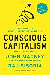 Conscious Capitalism: Liberating the Heroic Spirit of Business by John Mackey (2013-01-15)