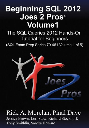 By Rick Morelan - Beginning SQL 2012 Joes 2 Pros Volume 1: The SQL Queries 2012 Hands-On Tutorial for Beginners (SQL Exam Prep Series 70-461 Volume 1 of 5)