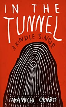 In the Tunnel (Kindle Single) by [Okubo, Takamichi]