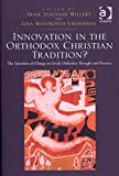 [(Innovation in the Orthodox Christian Tradition? : The Question of Change in Greek Orthodox Thought and Practice)] [By (author) Asst. Prof. Trine Stauning Willert ] published on (October, 2012)