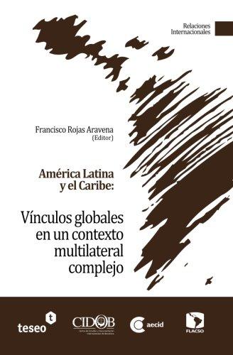 América Latina y el Caribe: Vínculos globales en un contexto multilateral complejo