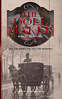 The Doll Maker: Jack the Ripper was just the beginning. (A Scott Carson Novel Book 2) by [Crawford, Robert]