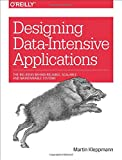 Designing Data-Intensive Applications: The Big Ideas Behind Reliable, Scalable, and M...