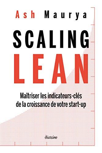 Scaling Lean: Maîtriser les indicateurs-clés de la croissance de votre start-up par Ash Maurya